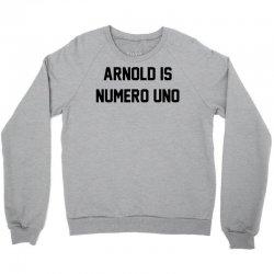 Arnold Is Numero Uno Crewneck Sweatshirt   Artistshot
