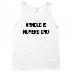 Arnold Is Numero Uno Tank Top   Artistshot