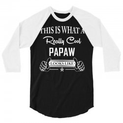 This Is What A Really Cool Papaw Looks Like 3/4 Sleeve Shirt | Artistshot