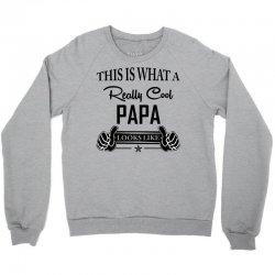This Is What A Really Cool Papa Looks Like Crewneck Sweatshirt | Artistshot