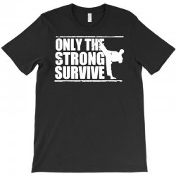 only the strong survive T-Shirt | Artistshot