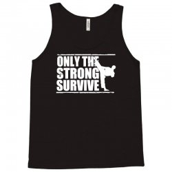 only the strong survive Tank Top | Artistshot