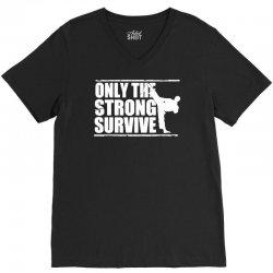only the strong survive V-Neck Tee | Artistshot
