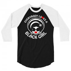 everybody loves a black girl 3/4 Sleeve Shirt | Artistshot