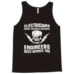 electricians created because engineers need heroes Tank Top | Artistshot
