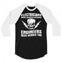 electricians created because engineers need heroes 3/4 Sleeve Shirt | Artistshot