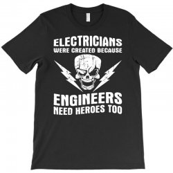electricians created because engineers need heroes T-Shirt | Artistshot