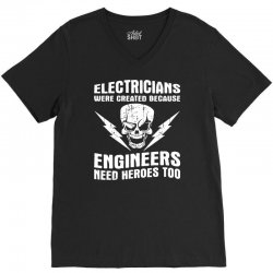 electricians created because engineers need heroes V-Neck Tee | Artistshot