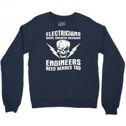 electricians created because engineers need heroes Crewneck Sweatshirt | Artistshot