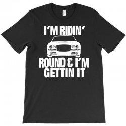 im riding round and im getting it T-Shirt | Artistshot