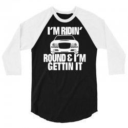 im riding round and im getting it 3/4 Sleeve Shirt | Artistshot
