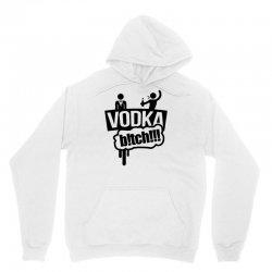 vodka bitch Unisex Hoodie | Artistshot