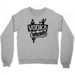 vodka bitch Crewneck Sweatshirt | Artistshot