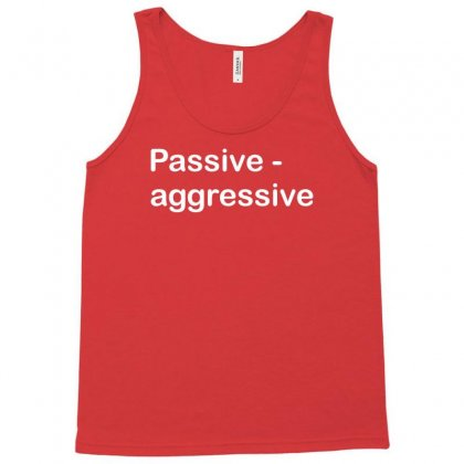 Passive Aggressive Tank Top Designed By Sabriacar