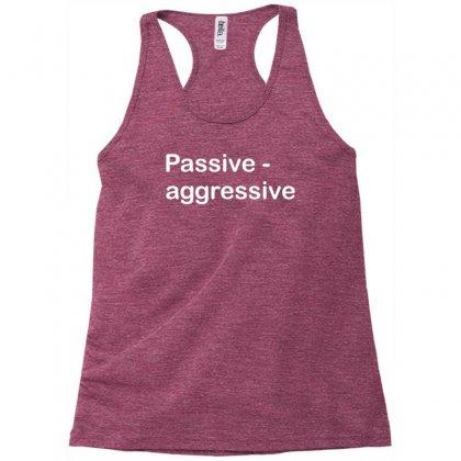 Passive Aggressive Racerback Tank Designed By Sabriacar