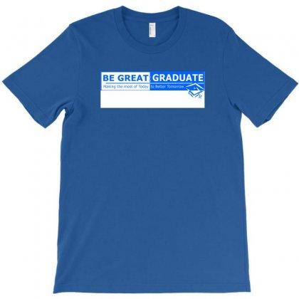 Begreatgraduate T-shirt Designed By Bapakdanur