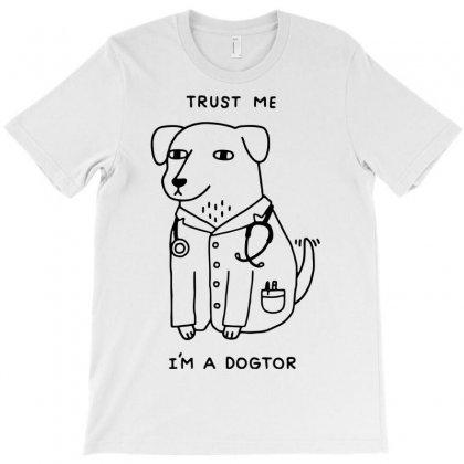 Trust Me Dogtor T-shirt Designed By Marla_arts