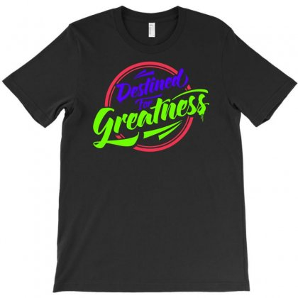 Destined For Greatness T-shirt Designed By Marla_arts