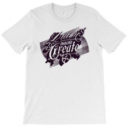 Dream Imagine Create T-shirt Designed By Marla_arts