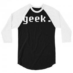 geek 3/4 Sleeve Shirt | Artistshot