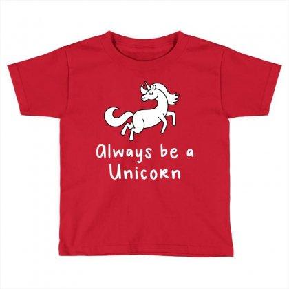 Always Be A Unicorn Toddler T-shirt Designed By Ofutlu