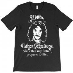 hello my name is inigo montoya you killed my father prepare to die T-Shirt | Artistshot