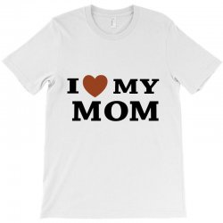 i love my mom T-Shirt | Artistshot