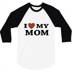 i love my mom 3/4 Sleeve Shirt | Artistshot