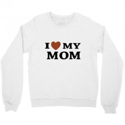 i love my mom Crewneck Sweatshirt | Artistshot