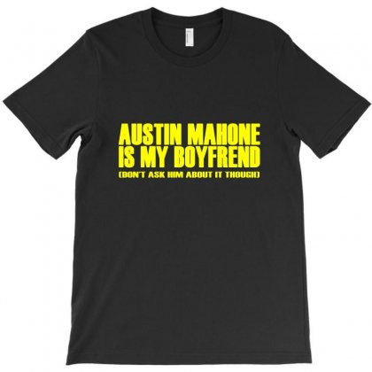 Austin Mahone Is My Boyfriend (don't Ask Him About It Though) Us Pop Sexy Teen Singer T-shirt Designed By Deomatis9888