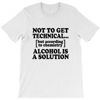 Alcohol Is A Solution T Shirt T-shirt Designed By Deomatis9888