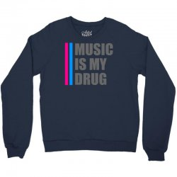 music is my drug Crewneck Sweatshirt | Artistshot