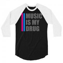 music is my drug 3/4 Sleeve Shirt | Artistshot