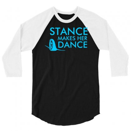 Stance Makes Her Dance 3/4 Sleeve Shirt Designed By Printshirts