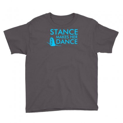 Stance Makes Her Dance Youth Tee Designed By Printshirts
