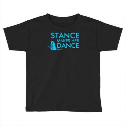 Stance Makes Her Dance Toddler T-shirt Designed By Printshirts