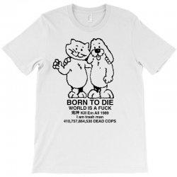 born to die, world a fuck T-Shirt   Artistshot