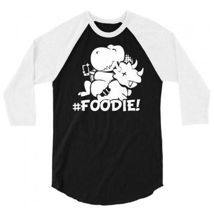 Hash Tag Foodie Dinosaur 3/4 Sleeve Shirt Designed By Printshirts