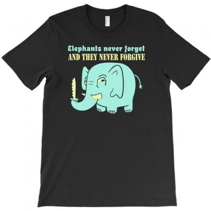 Elephants Never Forget Never Forgive T-shirt Designed By Printshirts