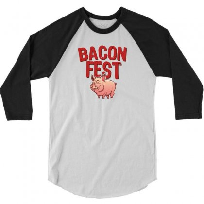Bacon Fest 3/4 Sleeve Shirt Designed By Homienice