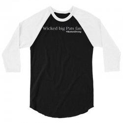 wicked big pats fan new england football 3/4 Sleeve Shirt   Artistshot