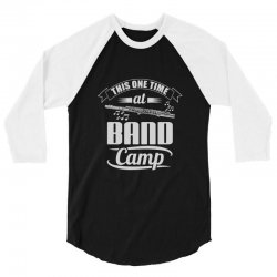 this one time at band camp 3/4 Sleeve Shirt   Artistshot