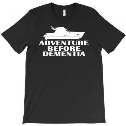 Yacht Adventure Before Dementia T-shirt Designed By Suarepep