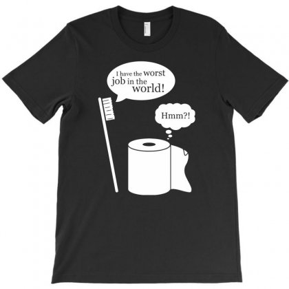 I Have The Worst Job In The World! T-shirt Designed By Tonyhaddearts