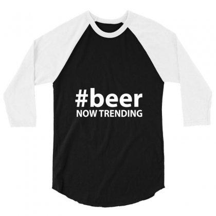 #beer Now Trending 3/4 Sleeve Shirt Designed By Tee Shop