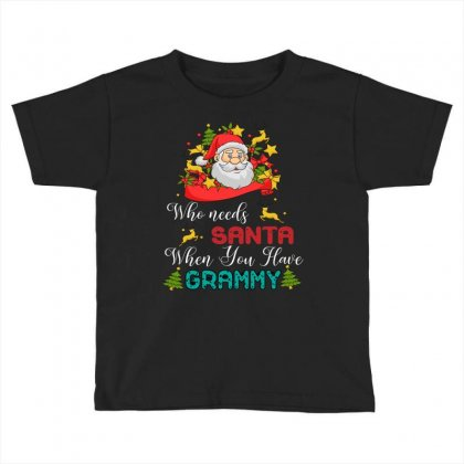 Who Needs Santa When You Have Grammy Toddler T-shirt Designed By Badaudesign