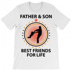 Father And Son Best Friends For Life T-Shirt   Artistshot