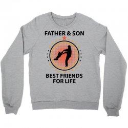 Father And Son Best Friends For Life Crewneck Sweatshirt   Artistshot