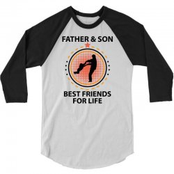 Father And Son Best Friends For Life 3/4 Sleeve Shirt   Artistshot