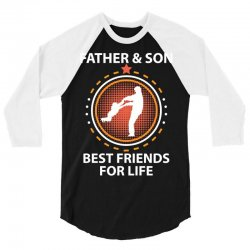 Father And Son Best Friends For Life 3/4 Sleeve Shirt | Artistshot